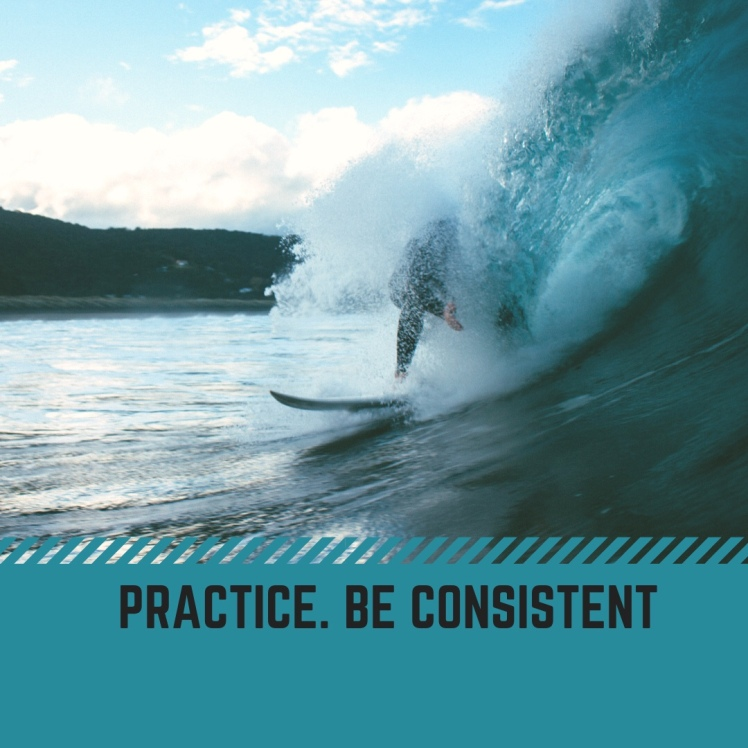 Practice your passion. Be consistent.